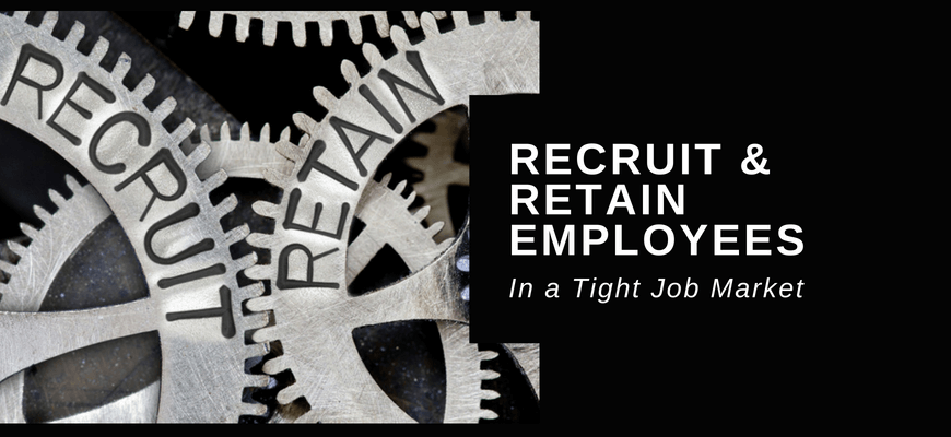 Recruit and Retain Workers in a Tight Job Market