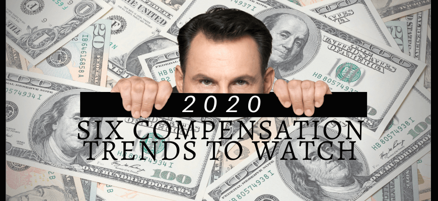 Six Compensation Trends to Watch in 2020