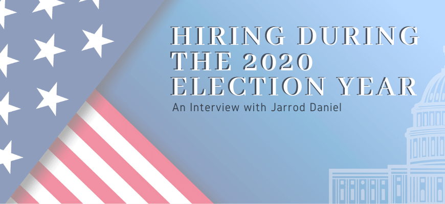 Hiring During the 2020 Election Year
