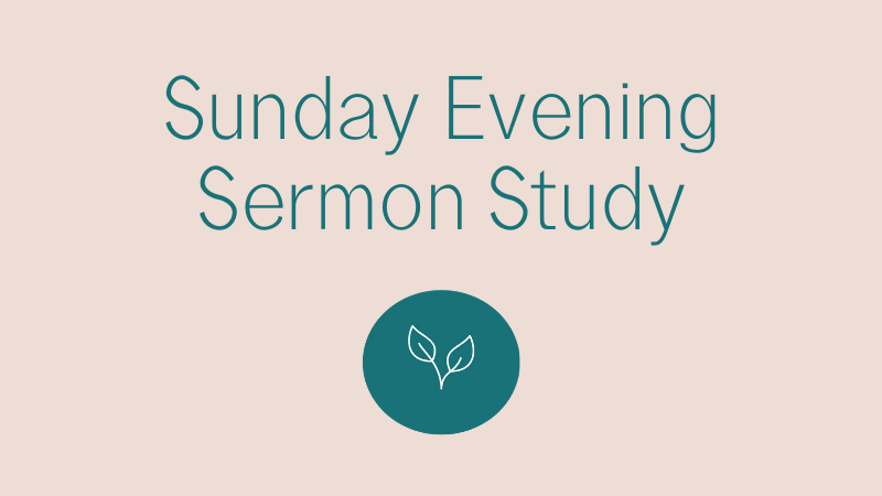 Sunday Evening Sermon Study