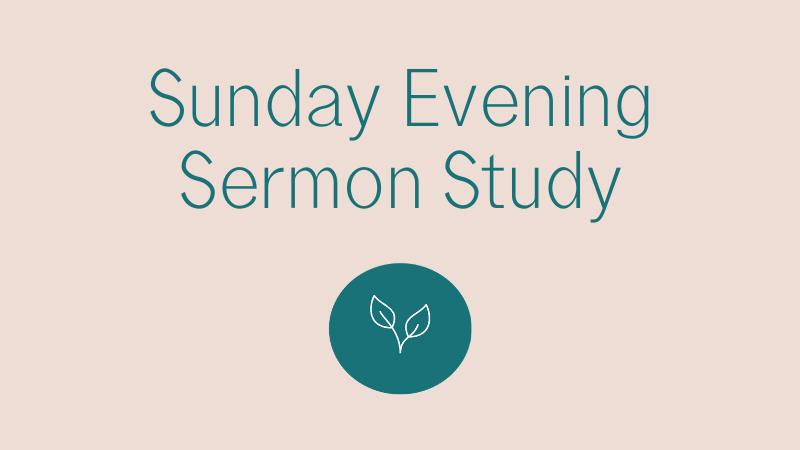 Sunday Evening Sermon Study
