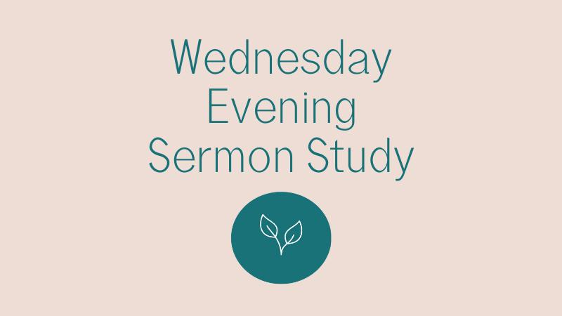 Wednesday Evening Sermon Study