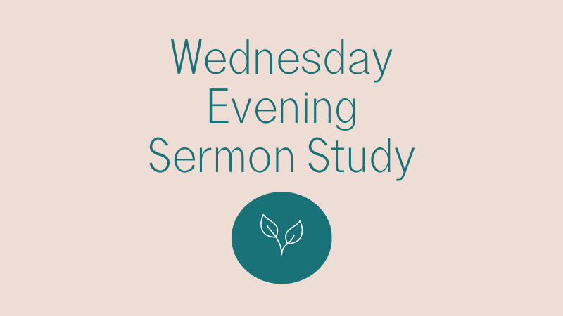 Wednesday Evening Sermon Study