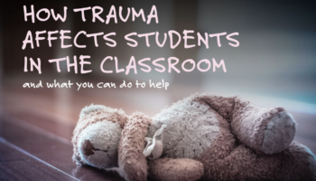 How Trauma Effects Kids in the Classroom