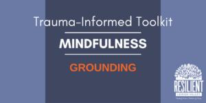 Trauma-Informed Toolkit: Grounding