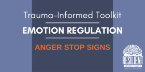 Trauma-Informed Toolkit: Anger Stop Signs