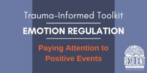 Trauma-Informed Toolkit: Paying Attention to Positive Events