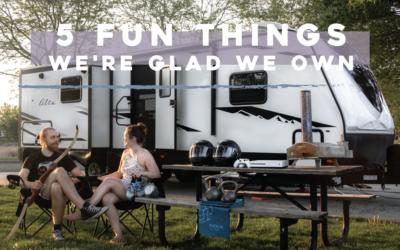5 Fun Things We're Glad We Own