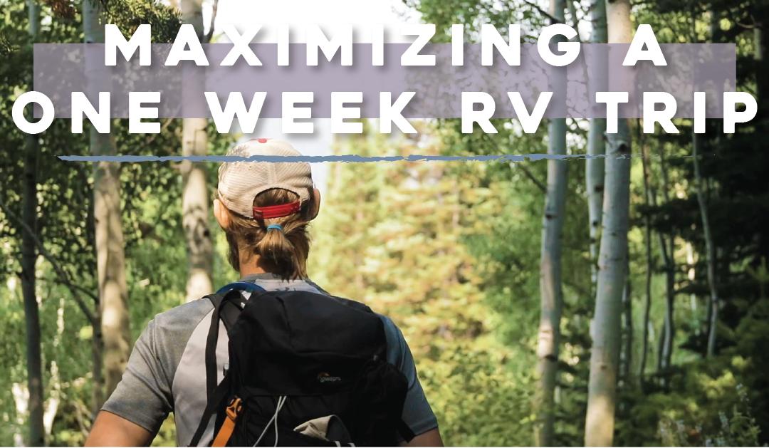 Maximizing a One Week RV Trip