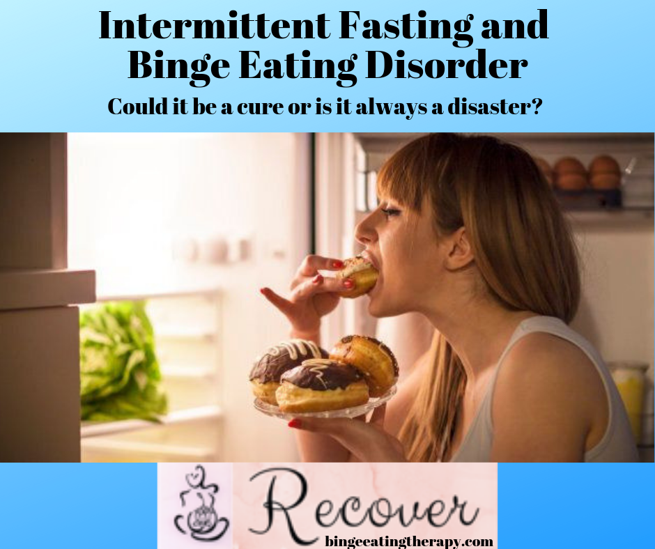 Intermittent Fasting - A cure for binge eating disorder or just new fangled dumbness?
