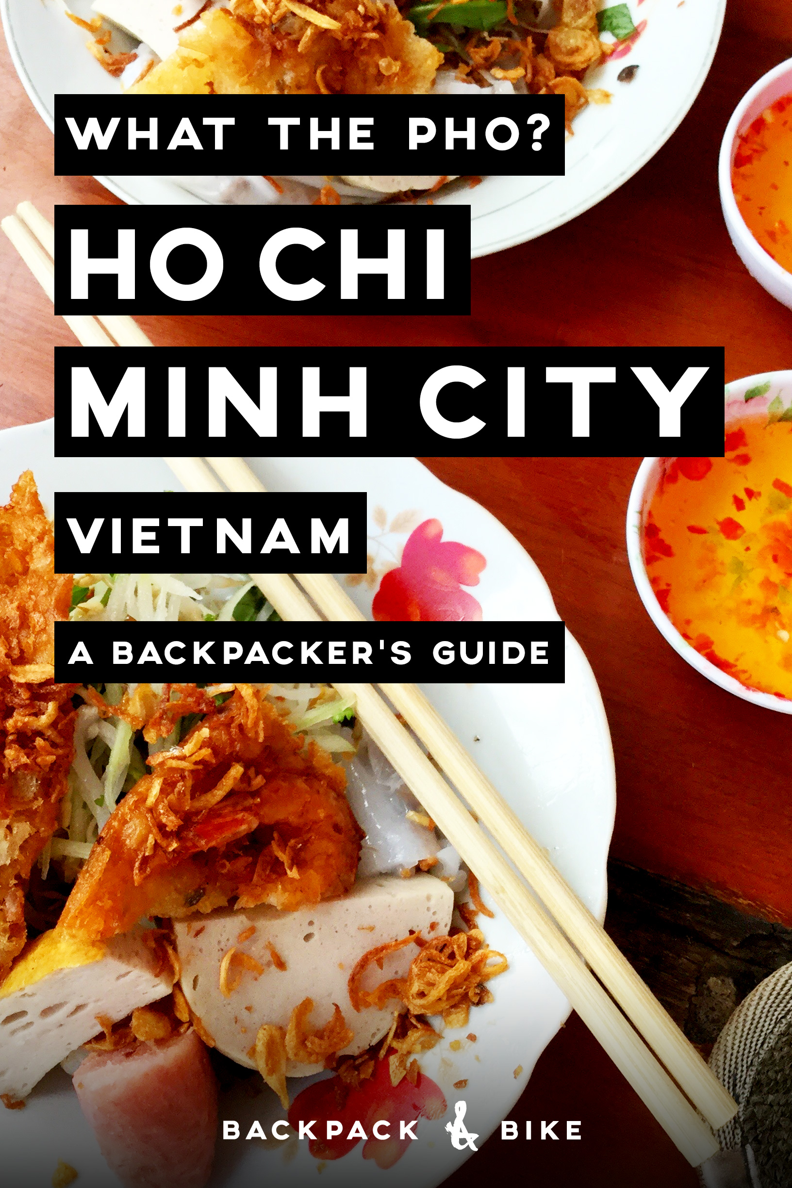 Ho Chi Minh City   What the pho?   A backpacker's guide   What are the must sees, dos, and eats in this busy city? Pin to read later!