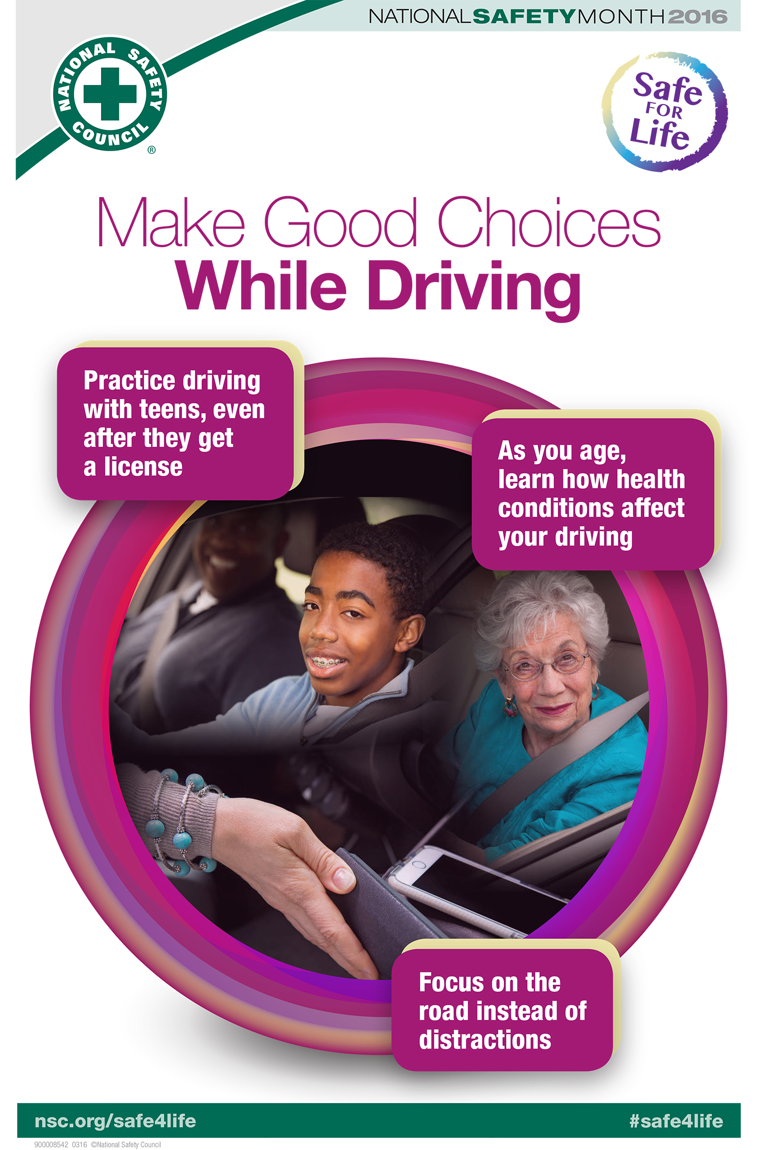 Make Good Choices While Driving  Practice driving with teens, even after they get a license As you age, learn how health conditions affect your driving Focus on road instead of distractions