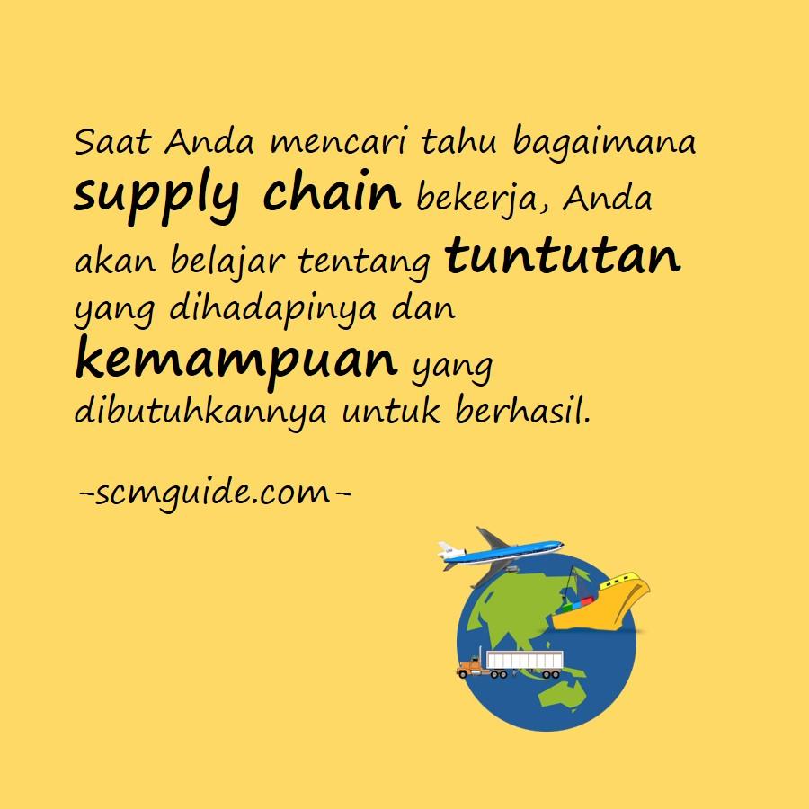 Saat Anda mencari tahu bagaimana supply chain bekerja, Anda akan belajar tentang tuntutan yang dihadapinya dan kemampuan yang dibutuhkannya untuk berhasil.