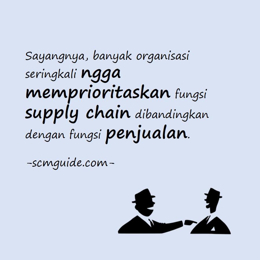 Sayangnya, banyak organisasi seringkali ngga memprioritaskan fungsi supply chain dibandingkan dengan fungsi penjualan.