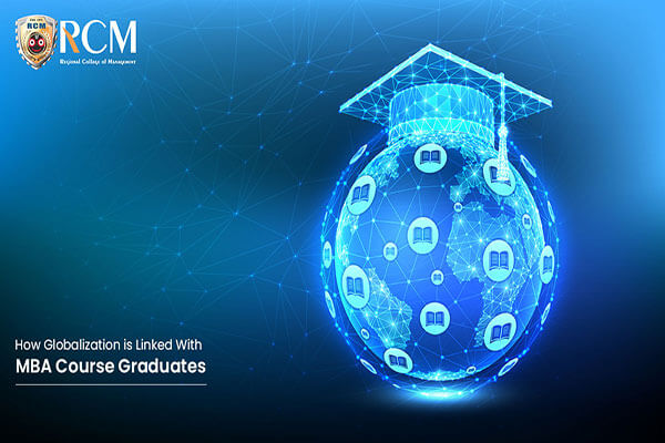 HOW GLOBALIZATION IS LINKED WITH MBA COURSE GRADUATES?