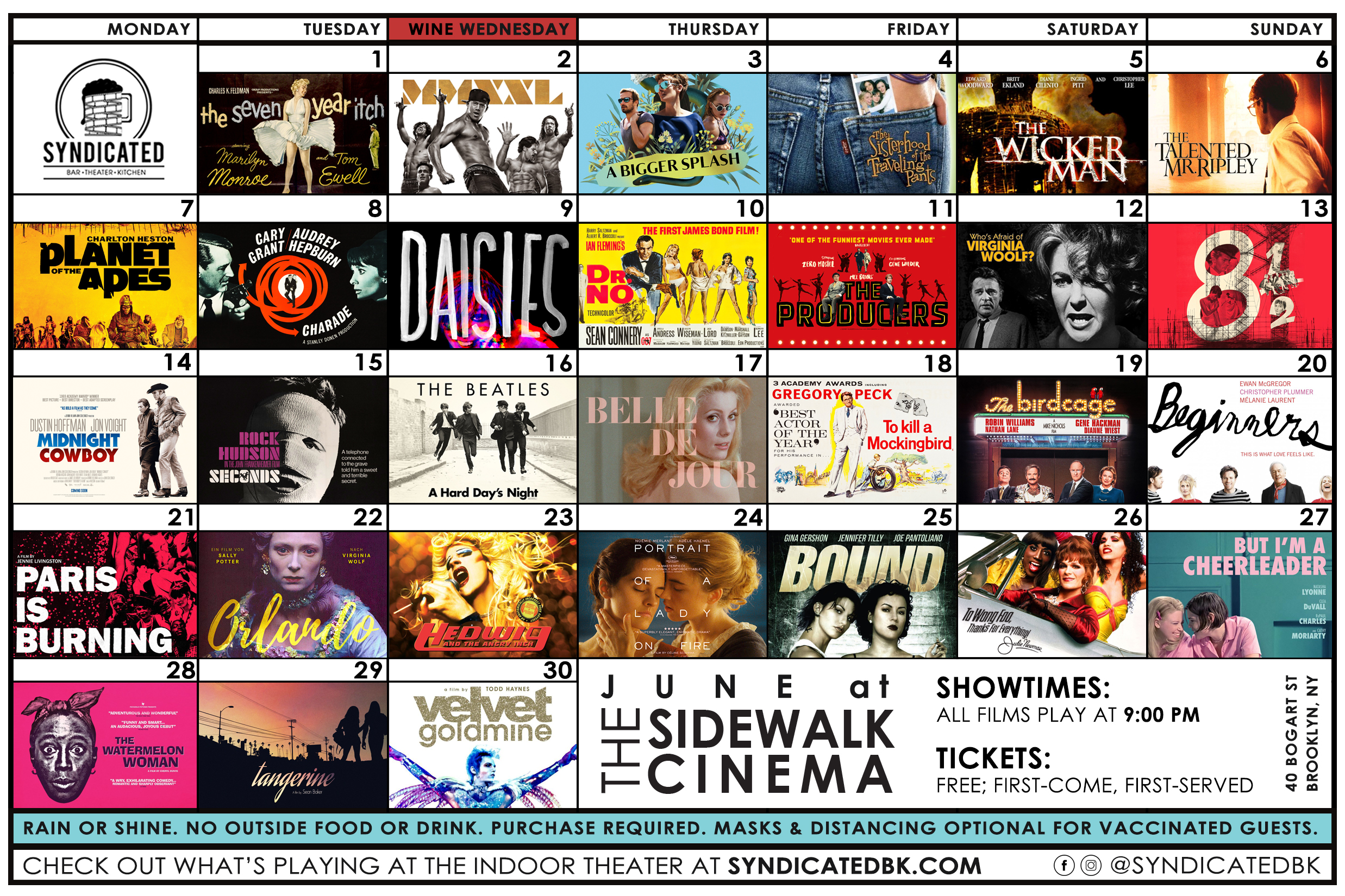 June Sidewalk Cinema Schedule | June 1st – The Seven Year Itch | 2nd – Magic Mike XXL | 3rd – A Bigger Splash | 4th – The Sisterhood of the Traveling Pants | 5th – The Wicker Man (1973) | 6th – The Talented Mr. Ripley | 7th – Planet of the Apes (1968) | 8th – Charade | 9th – Daisies | 10th – Dr. No | 11th – The Producers (1967) | 12th – Who's Afraid of Virginia Woolf? | 13th – 8½ | 14th – Midnight Cowboy | 15th – Seconds | 16th – A Hard Day's Night | 17th – Belle du Jour | 18th – To Kill a Mockingbird | 19th – The Birdcage | 20th – Beginners | 21st – Paris Is Burning | 22nd – Orlando | 23rd – Hedwig and the Angry Inch | 24th – Portrait of a Lady on Fire | 25th – Bound | 26th – To Wong Foo, Thanks for Everything, Julie Newmar | 27th – But I'm a Cheerleader | 28th – The Watermelon Woman | 29th – Tangerine | 30th – Velvet Goldmine