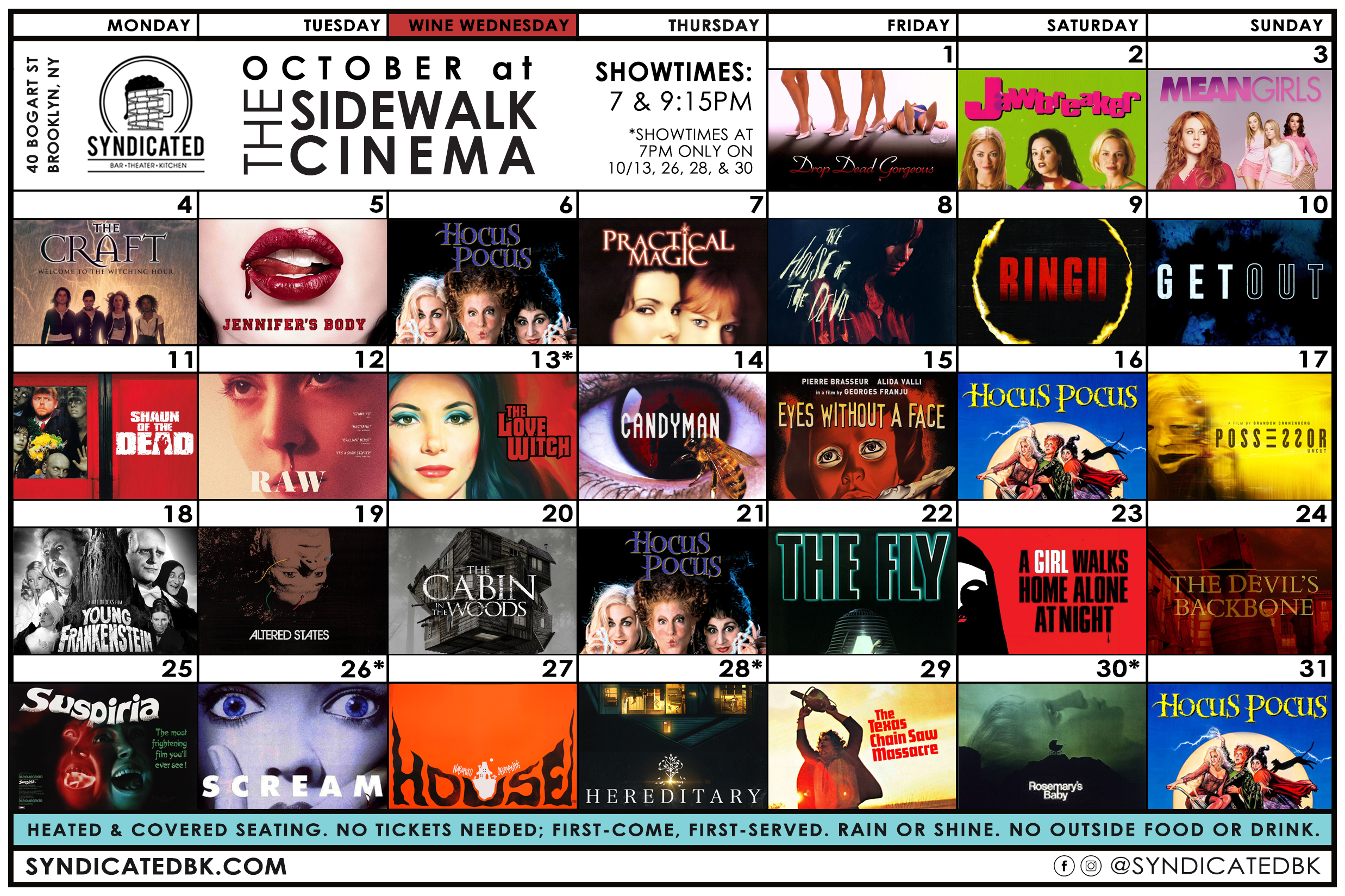 October Sidewalk Cinema Schedule | October 1st – Drop Dead Gorgeous | 2nd – Jawbreaker | 3rd – Mean Girls | 4th – The Craft | 5th – Jennifer's Body | 6th – Hocus Pocus | 7th – Practical Magic | 8th – The House of the Devil | 9th – Ringu | 10th – Get Out | 11th –Shaun of the Dead | 12th – Raw | 13th – The Love Witch | 14th – Candyman (1992) | 15th – Eyes Without a Face | 16th – Hocus Pocus | 17th – Possessor (Uncut) | 18th – Young Frankenstein | 19th – Altered States | 20th – The Cabin in the Woods | 21st – Hocus Pocus | 22nd – The Fly | 23rd –  A Girl Walks Home Alone at Night | 24th – The Devil's Backbone | 25th – Suspiria (1977) | 26th – Scream | 27th – Hausu | 28th – Hereditary | 29th – The Texas Chain Saw Massacre (1978) | 30th – Rosemary's Baby | 31st – Hocus Pocus