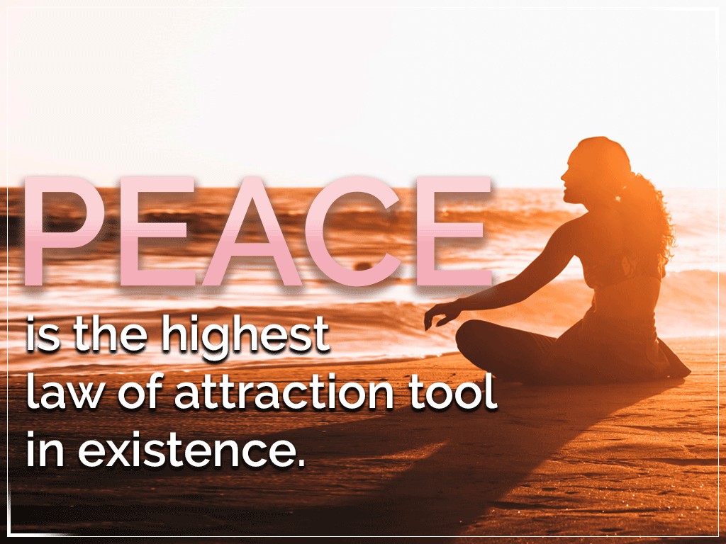 PEACE is the highest law of attraction tool in existence.