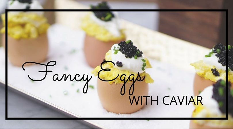 Fancy Eggs with Caviar