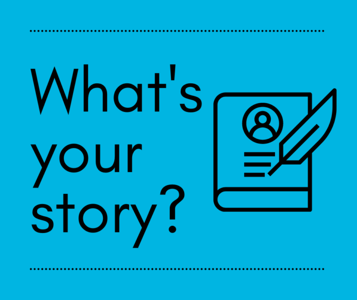 Image contains: Black words on a blue background: What's your story?