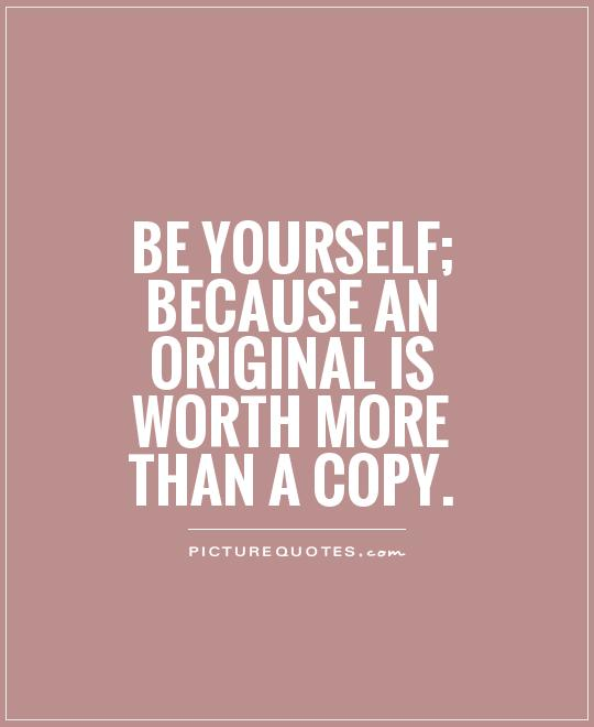 be-yourself-because-an-original-is-worth-more-than-a-copy-originality-quote