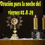 Oración para la noche del viernes 02.8.19.