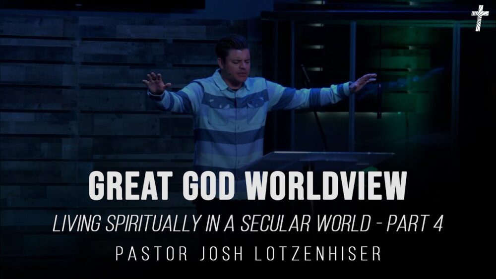 Living Spiritually in a Secular World - Part 4 - Great God Worldview Image