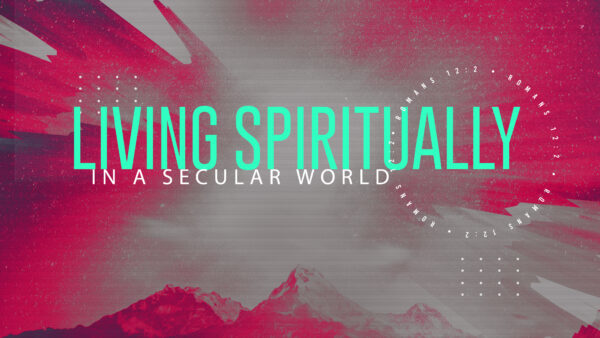 Living Spiritually in a Secular World