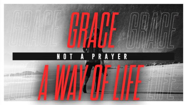 Grace - Not A Prayer - A Way of Life