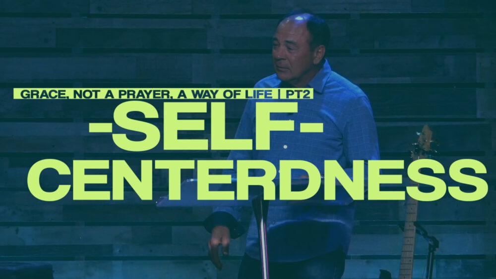 Self-Centeredness - Part 3 - Grace, Not a Prayer, a Way of Life Image