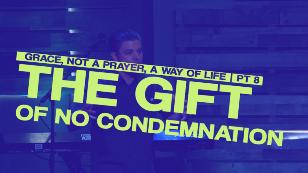 Gift of No Condemnation - Part 8 - Grace, Not a Prayer, a Way of Life Image