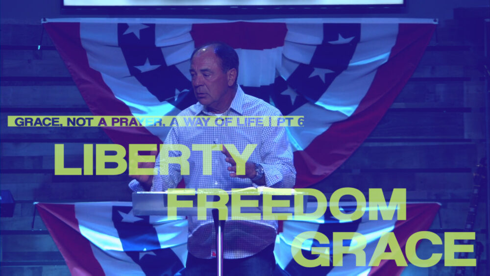 Liberty, Freedom, and Grace - Part 6 - Grace, Not a Prayer, a Way of Life Image