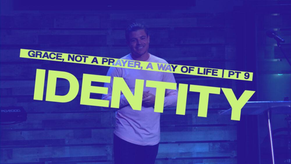 Identity - Part 9 - Grace, Not a Prayer, a Way of Life Image