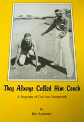 They Always Called Him Coach: A Biography of Carl Youngworth by Robert F. Karolevitz