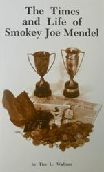 The Times and Life of Smokey Joe Mendel by Tim L. Waltner