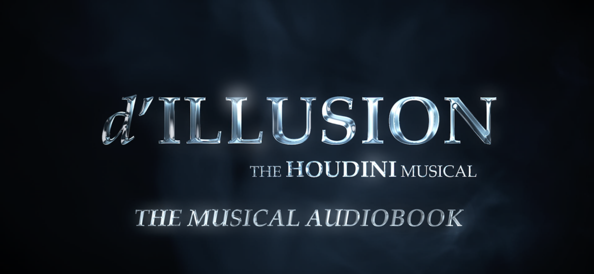 d'ILLUSION: The Houdini Musical – The Musical Audiobook (Trailer)