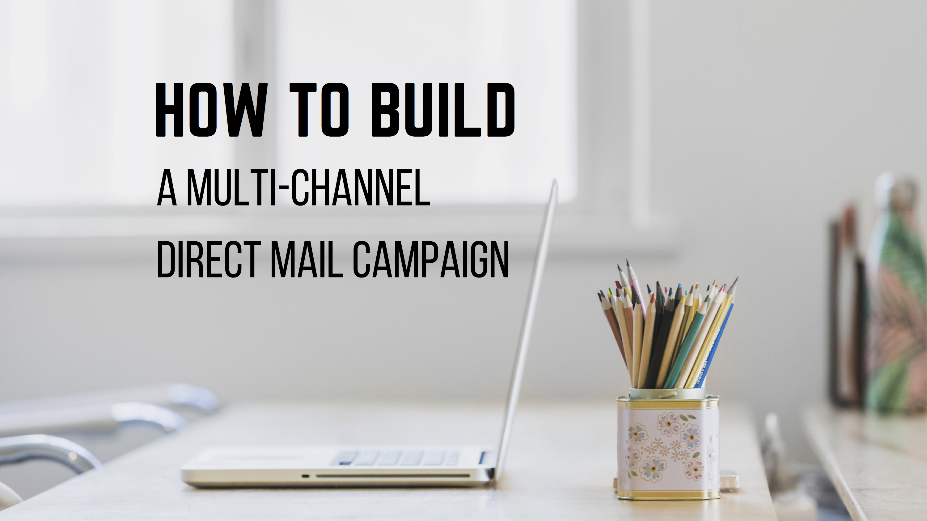 The Right Way To Do A Multi-Channel Direct Mail Campaign