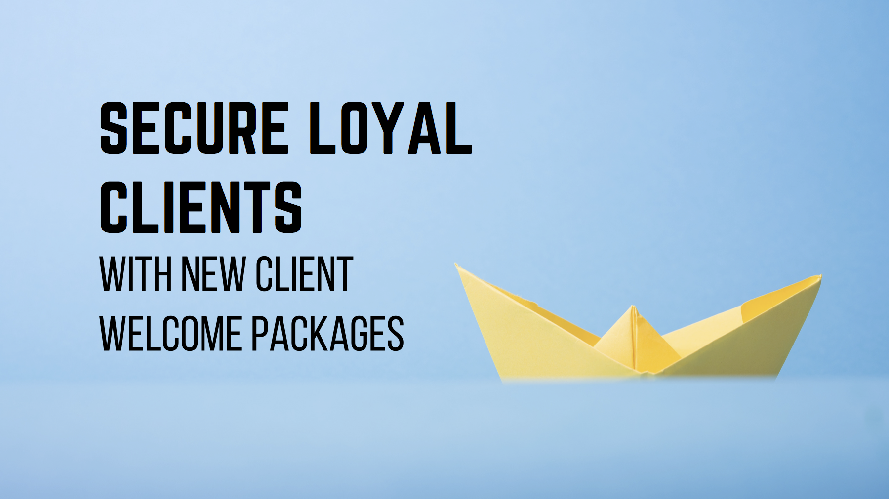 Secure Loyal Clients With New Client Welcome Packages