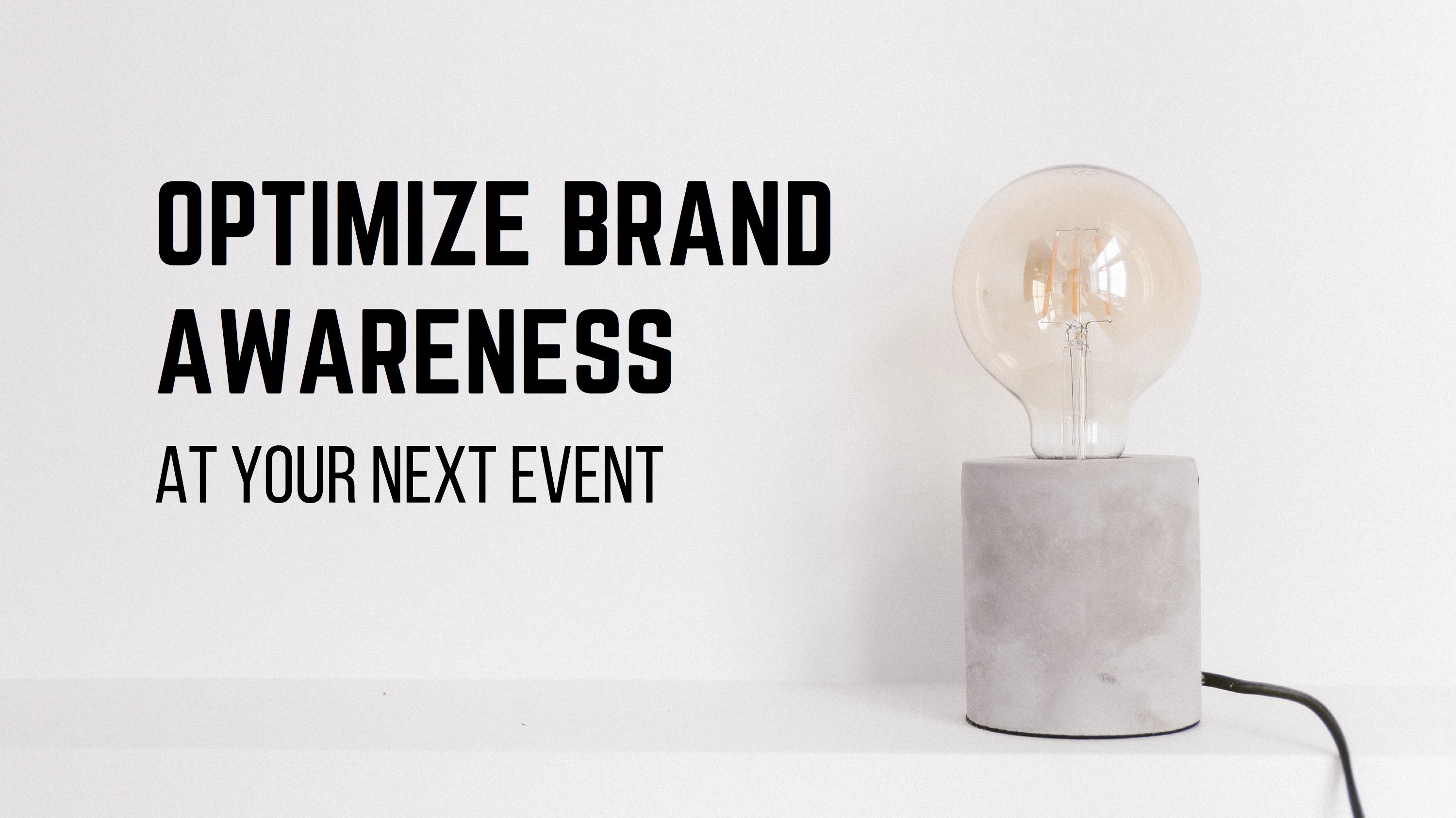 Optimize Brand Awareness At Your Next Event or Trade Show