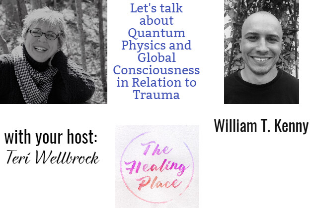 The Healing Place Podcast: William T. Kenny – The Conscious Whole: Quantum Physics and Global Consciousness in Relation to Trauma