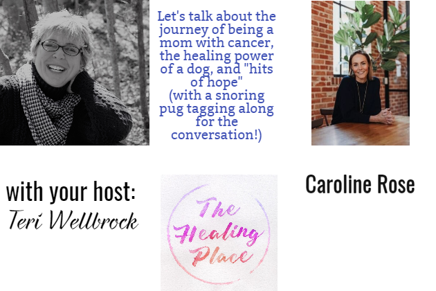"""The Healing Place Podcast: Caroline Rose – A Mom with Cancer; the Healing Power of a Dog; and """"Hits of Hope"""" (bonus: a snoring pug!)"""