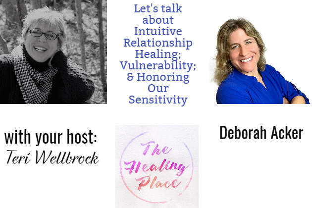 The Healing Place Podcast: Deborah Acker – Intuitive Relationship Healing; Vulnerability; & Honoring Our Sensitivity