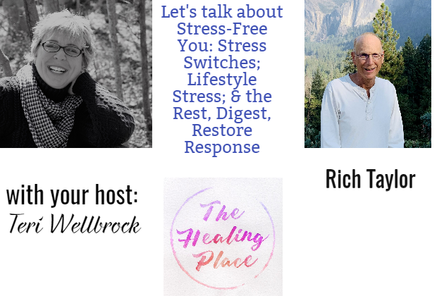 The Healing Place Podcast: Rich Taylor – Stress-Free You: Stress Switches; Lifestyle Stress; & the Rest, Digest, Restore Response