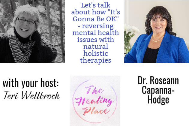 The Healing Place Podcast: Dr. Roseann Capanna-Hodge – It's Gonna Be OK™: Proven Ways to Reverse Your Child's Mental Health