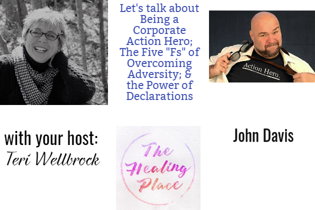 """The Healing Place Podcast: John Davis – Corporate Action Hero: The Five """"Fs"""" of Overcoming Adversity"""