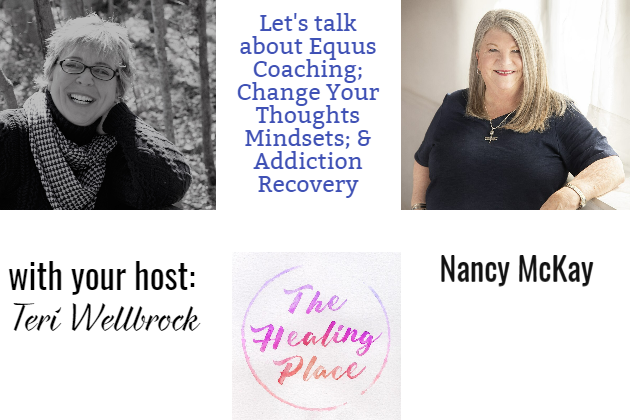 The Healing Place Podcast: Nancy McKay – Equus Coaching; Change Your Thoughts Mindsets; & Addiction Recovery