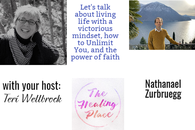 The Healing Place Podcast: Nathanael Zurbruegg – Living Life with a Victorious Mindset; How to Unlimit You; & the Power of Faith