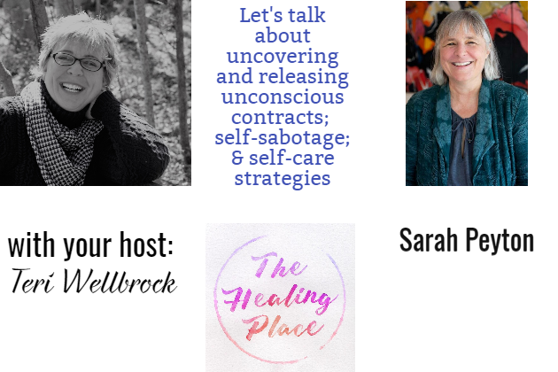 The Healing Place Podcast: Sarah Peyton – Uncovering and Releasing Unconscious Contracts;  Self-sabotage; & Self-care Strategies
