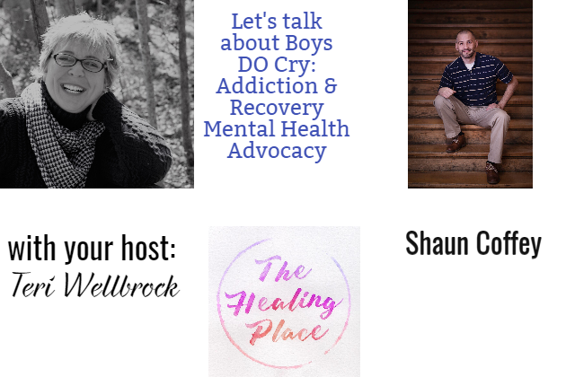 The Healing Place Podcast: Shaun Coffey – Boys DO Cry: Addiction & Recovery Mental Health Advocacy