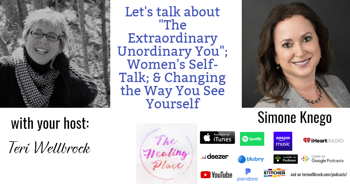 """The Healing Place Podcast: Simone Knego – """"The Extraordinary Unordinary You""""; Women's Self-Talk; & Changing the Way You See Yourself"""